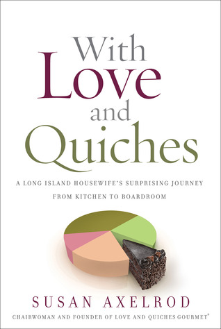 With Love and Quiches: A Long Island Housewife's Surprising Journey from Kitchen to Boardroom