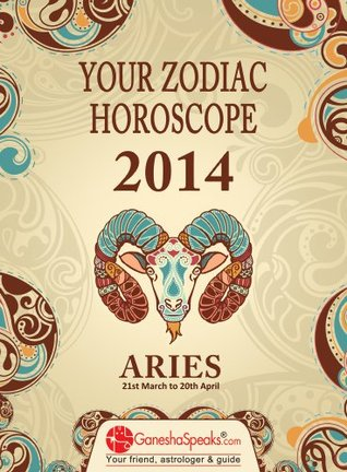 ARIES - Your Zodiac Horoscope by GaneshaSpeaks.com 2014 (Get 2014 PERSONALISED Report FREE with this book!)