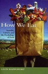 How We Eat: Appetite, Culture, and the Psychology of Food