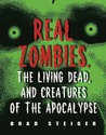 Real Zombies, the Living Dead, and Creatures of the Apocalypse by Brad Steiger