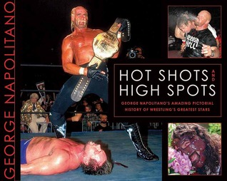Hot Shots and High Spots by George Napolitano