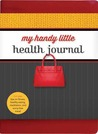 My Handy Little Health Journal: Includes tips on fitness, healthy eating, meditation, and worry-free travel