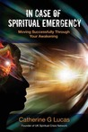 In Case of Spiritual Emergency by Catherine G. Lucas