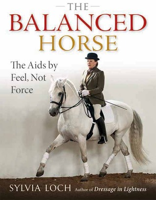 Ebook The Balanced Horse: The Aids by Feel, Not Force by Sylvia Loch PDF!
