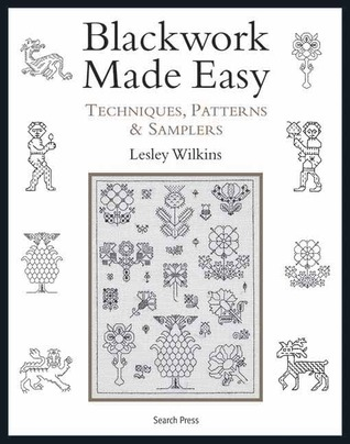 Blackwork Made Easy Techniques Patterns And Samplers By Lesley Wilkins