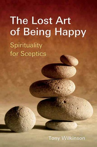 The Lost Art of Being Happy: Spirituality for Sceptics