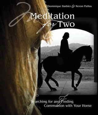 Meditation for Two: Searching for and Finding Communion with the Horse