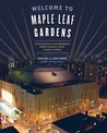 Welcome to Maple Leaf Gardens by Graig Abel