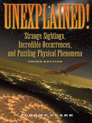 Unexplained!: Strange Sightings, Incredible Occurrences, and Puzzling Physical Phenomena
