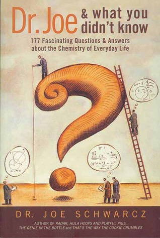 Dr. Joe and What You Didn't Know: 177 Fascinating Questions & Answers about the Chemistry of Everyday Life