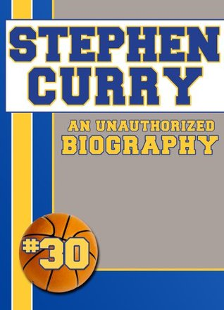 Stephen Curry: An Unauthorized Biography