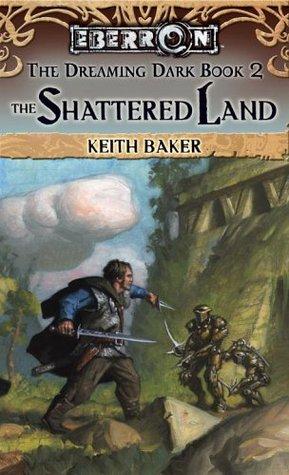 The Shattered Land (Eberron: The Dreaming Dark, #2)
