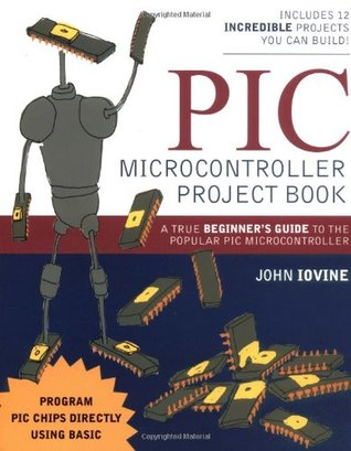 PIC Microcontroller Project Book: A True Beginner's Guide to the Popular PIC Microcontroller