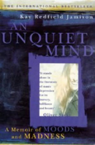 An Unquiet Mind: A Memoir of Moods and Madness by Kay Redfield Jamison