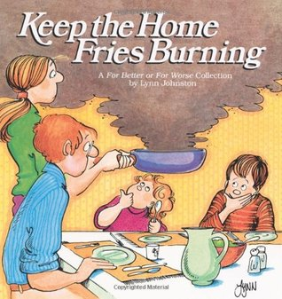 Keep the Home Fries Burning (For Better or For Worse, #6)