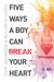 Five Ways a Boy Can Break Your Heart