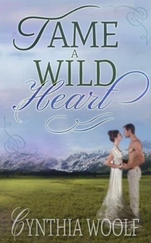 Tame A Wild Heart 1 By Cynthia Woolf