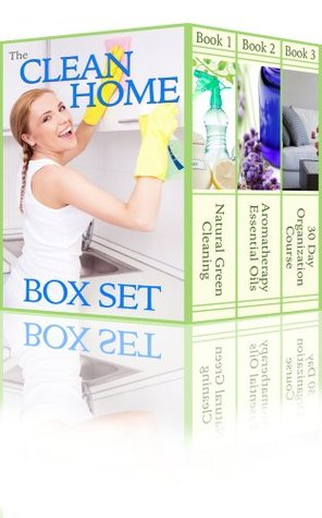 The Clean Home Boxset: Three Best Selling Cleaning and Organizing Books To Help You Keep Your Home Spotless