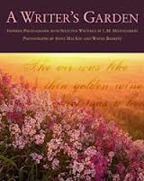 A Writer's Garden: Inspired Photographs with Selected Writings by L. M. Montgomery