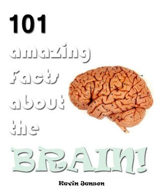 101 Amazing Facts About The Brain! (Kindle Coffee Table Books)
