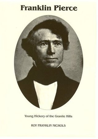 Franklin Pierce: Young Hickory of the Granite Hills