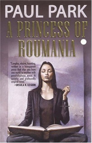 A Princess of Roumania (Princess of Roumania, #1) by Paul Park