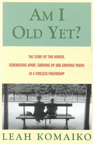 Am I Old Yet?: The Story of Two Women, Generations Apart, Growing Up and Growing Young in a Timeless Friendship