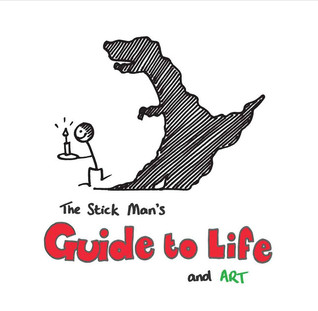 The Stick Man's Guide to Life and Art (Stick Man's Guides, #1)