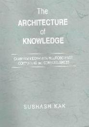 Architecture Of Knowledge: Quantum Mechanics, Neuroscience, Computers, And Consciousness
