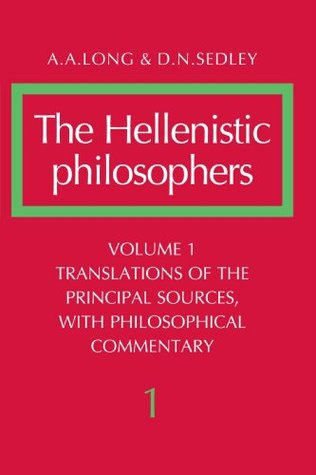 The Hellenistic Philosophers, Volume 1: Translations of the Principal Sources with Philosophical Commentary (Hellenistic Philosophers)