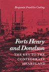 Forts Henry and Donelson--The Key to the Confederate Heartland by Benjamin Franklin Cooling III