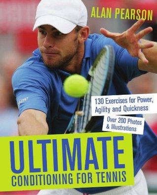 Ultimate Conditioning for Tennis: 130 Exercises for Power, Agility and Quickness