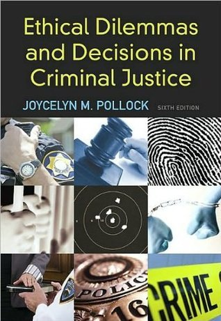 Ethical Dilemmas and Decisions in Criminal Justice (text only) 6th (Sixth) edition by J. M. Pollock