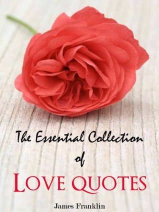 Beautiful Love Quotes: An Essential Collection of Love Quotes for Living