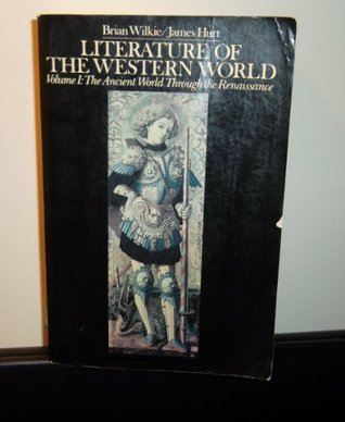 Literature of the Western World Volume I: The Ancient World Through Renaissance