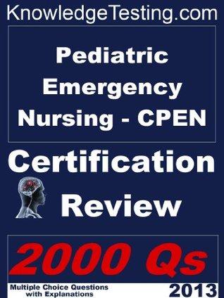 Pediatric Emergency Nursing - CPEN Certification Review (Certification in Pediatric Emergency Nursing)