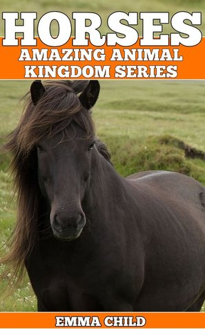 HORSES: Fun Facts and Amazing Photos of Animals in Nature (Amazing Animal Kingdom Series, #1)