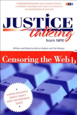 Justice Talking Censoring the Web: Leading Advocates Debate Today's Most Controversial Issues