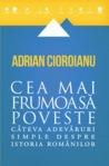 Cea mai frumoasă poveste. Câteva adevăruri simple despre istoria românilor (Cea mai frumoasă poveste, #1)