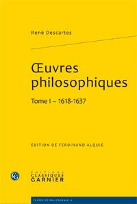 Œuvres philosophiques. Tome 1 - 1618-1637
