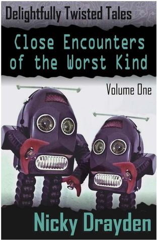 Delightfully Twisted Tales: Close Encounters of the Worst Kind (Volume One)