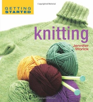 Getting Started Knitting by Jennifer Worick