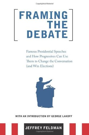 Framing the Debate: Famous Presidential Speeches and How Progressives Can Use Them to Change the Conversation (and Win Elections) EPUB