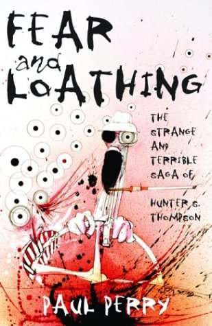 Fear and Loathing: The Strange and Terrible Saga of Hunter S. Thompson