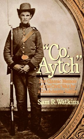 """""""Co. Aytch"""": The Classic Memoir of the Civil War by a Confederate Soldier"""