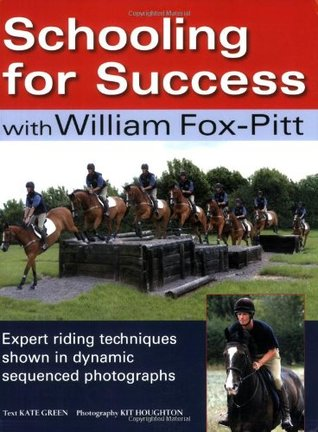 Schooling for Success with William Fox-Pitt: Expert Riding Techniques Shown in Dynamic Sequenced Photographs