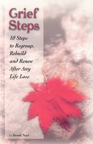Grief Steps: 10 Steps to Regroup, Rebuild and Renew After Any Life Loss
