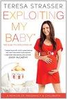 Exploiting My Baby: A Memoir of Pregnancy & Childbirth