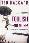 Foolish No More!: Seizing a Life Beyond Belief