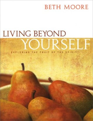 Living Beyond Yourself by Beth Moore